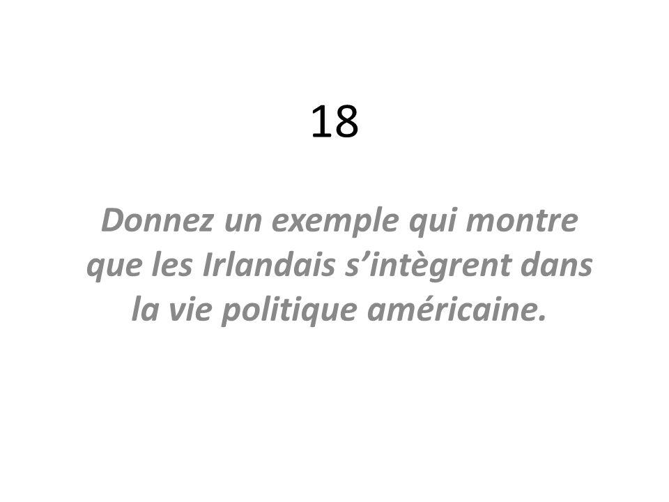 18 Donnez un exemple qui montre que les Irlandais s'intègrent dans la vie politique américaine.