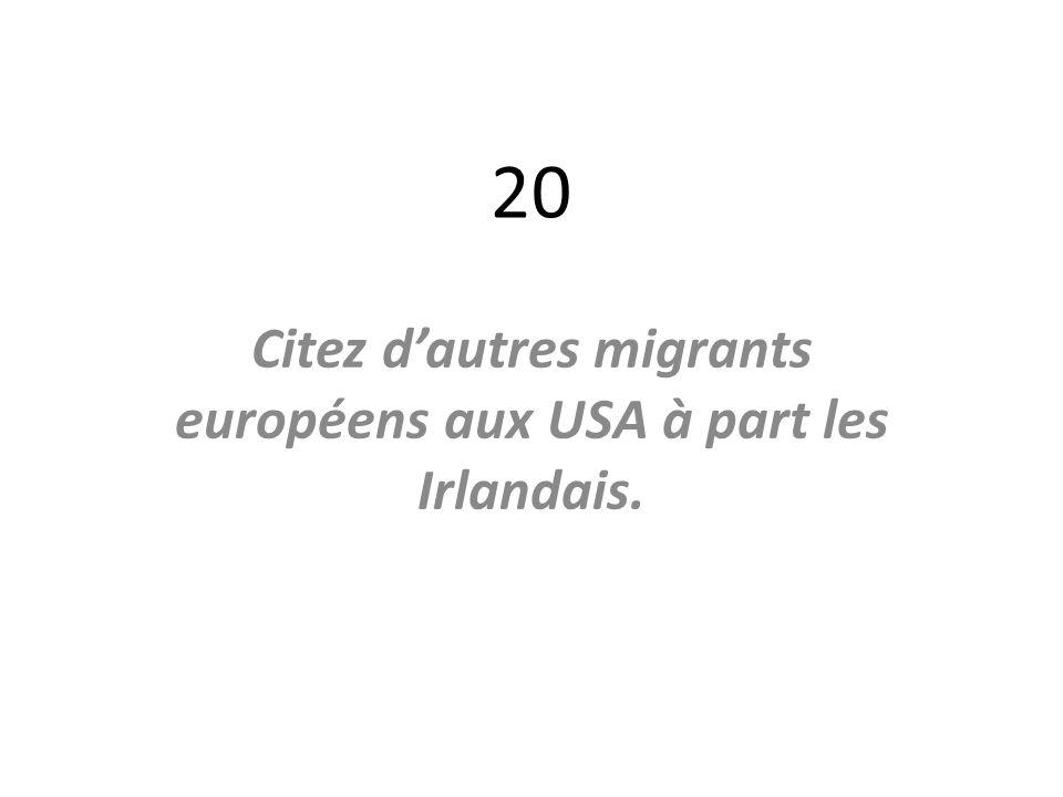 Citez d'autres migrants européens aux USA à part les Irlandais.