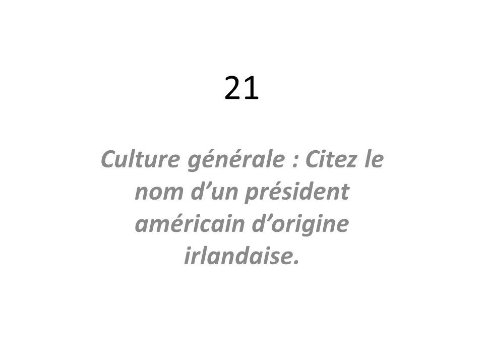 21 Culture générale : Citez le nom d'un président américain d'origine irlandaise.