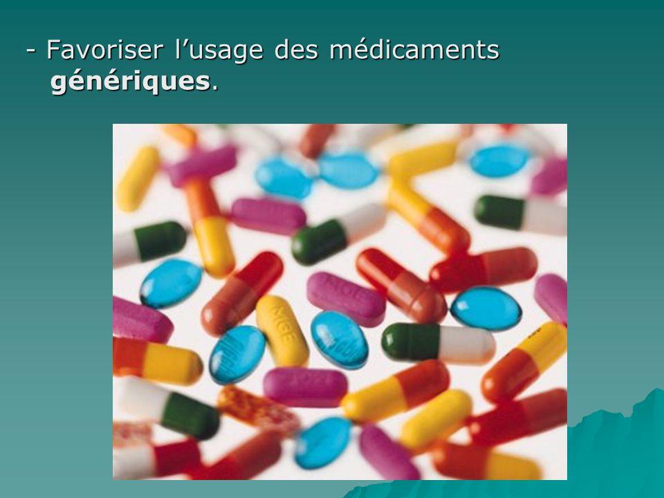 - Favoriser l'usage des médicaments génériques.