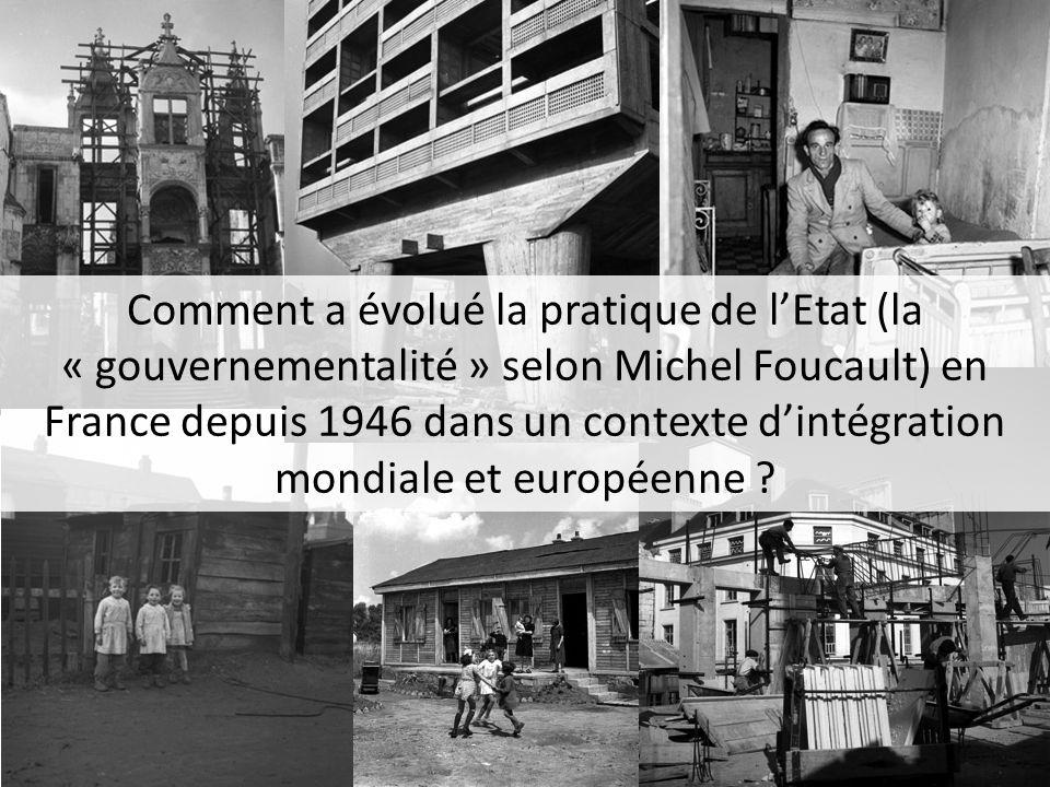 Comment a évolué la pratique de l'Etat (la « gouvernementalité » selon Michel Foucault) en France depuis 1946 dans un contexte d'intégration mondiale et européenne
