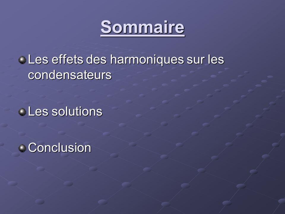 Sommaire Les effets des harmoniques sur les condensateurs
