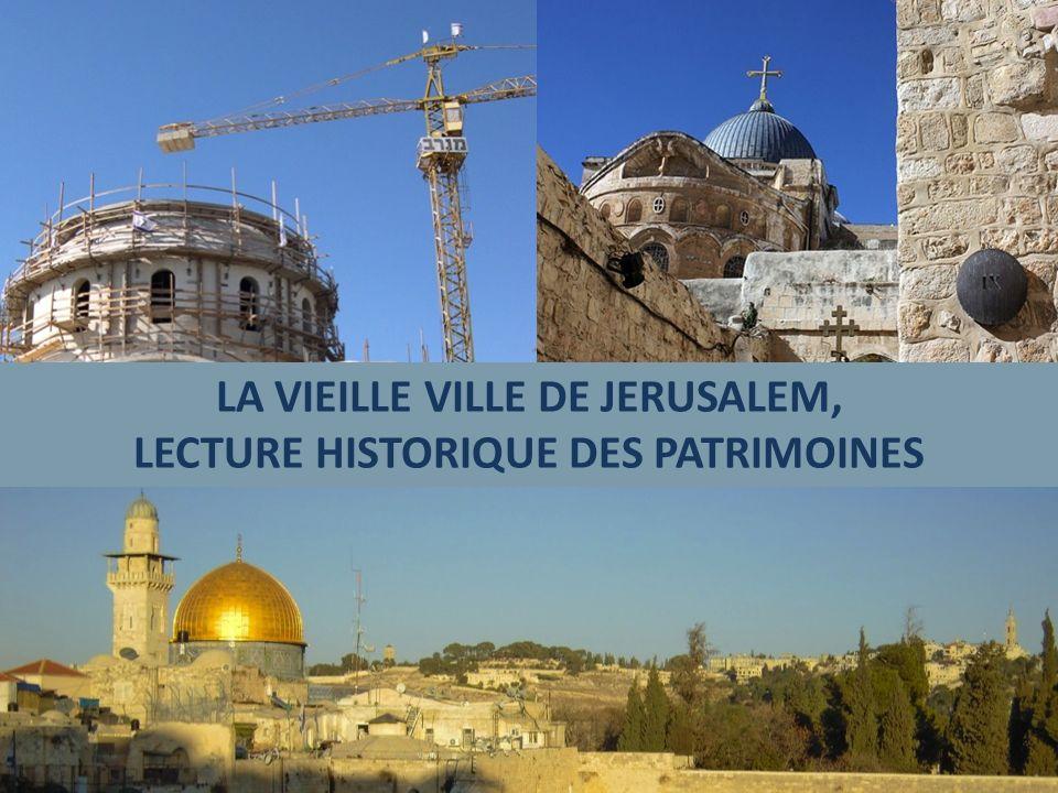 LA VIEILLE VILLE DE JERUSALEM, LECTURE HISTORIQUE DES PATRIMOINES
