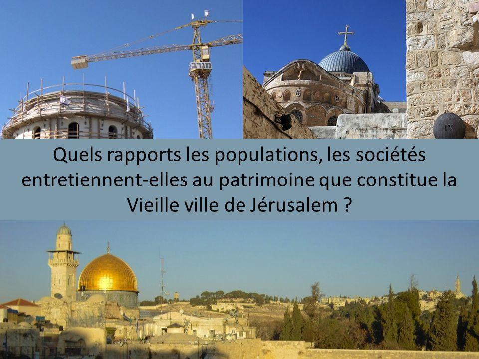 Quels rapports les populations, les sociétés entretiennent-elles au patrimoine que constitue la Vieille ville de Jérusalem