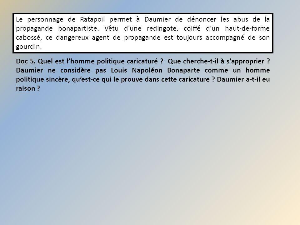 Le personnage de Ratapoil permet à Daumier de dénoncer les abus de la propagande bonapartiste. Vêtu d une redingote, coiffé d un haut-de-forme cabossé, ce dangereux agent de propagande est toujours accompagné de son gourdin.