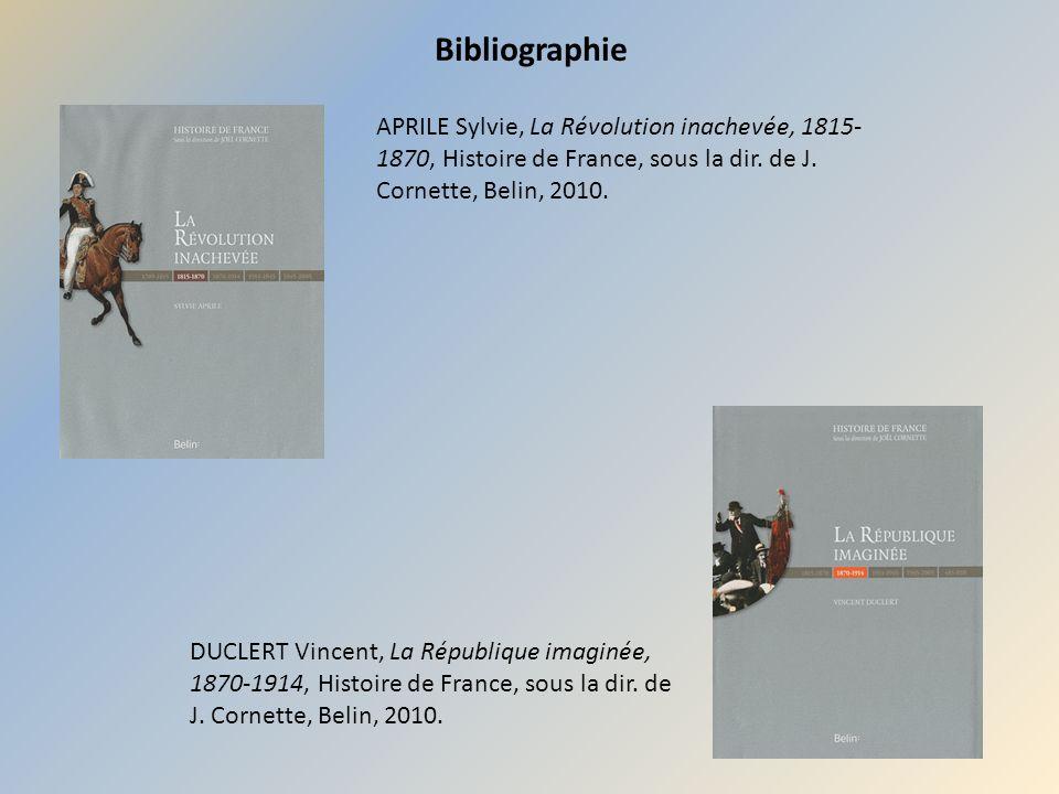 Bibliographie APRILE Sylvie, La Révolution inachevée, 1815-1870, Histoire de France, sous la dir. de J. Cornette, Belin, 2010.