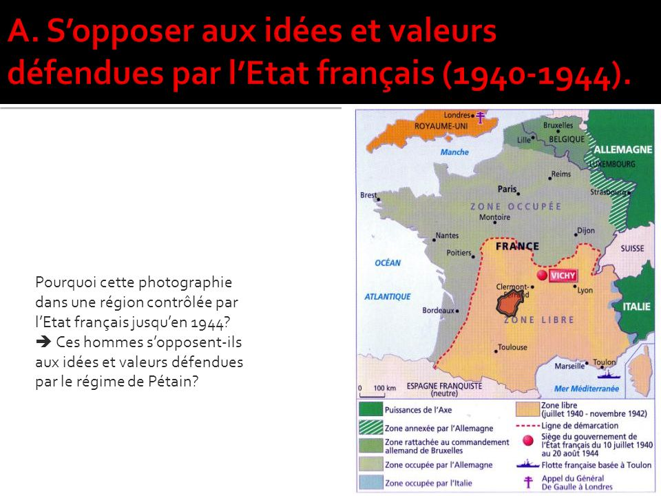 A. S'opposer aux idées et valeurs défendues par l'Etat français (1940-1944).