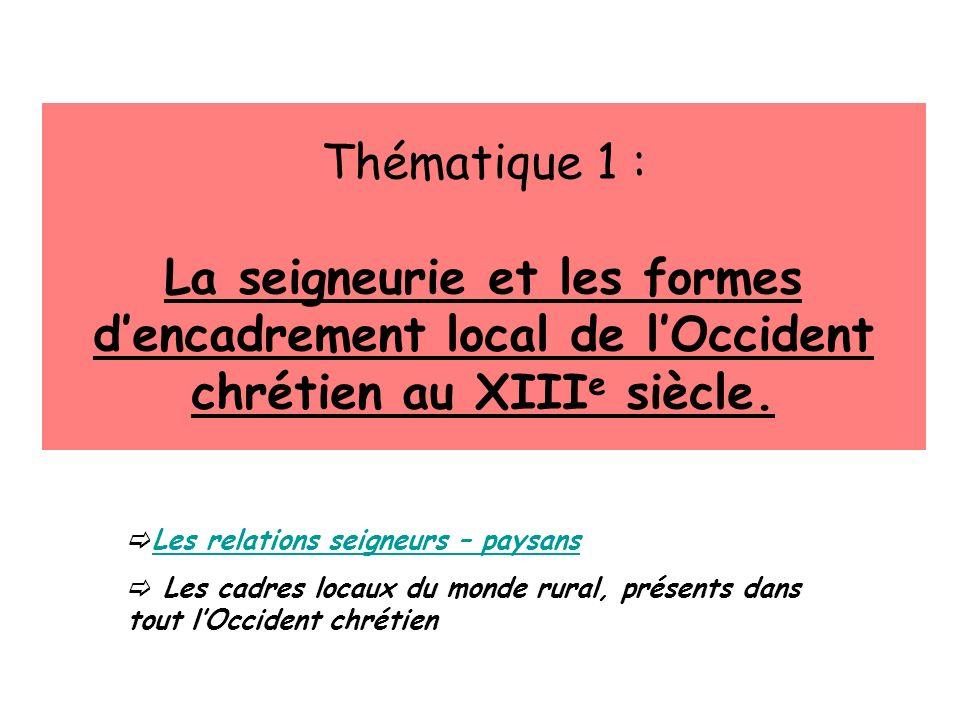 Thématique 1 : La seigneurie et les formes d'encadrement local de l'Occident chrétien au XIIIe siècle.