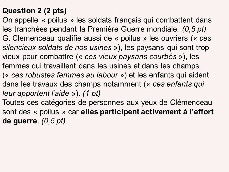 Question 2 (2 pts) On appelle « poilus » les soldats français qui combattent dans les tranchées pendant la Première Guerre mondiale. (0,5 pt)