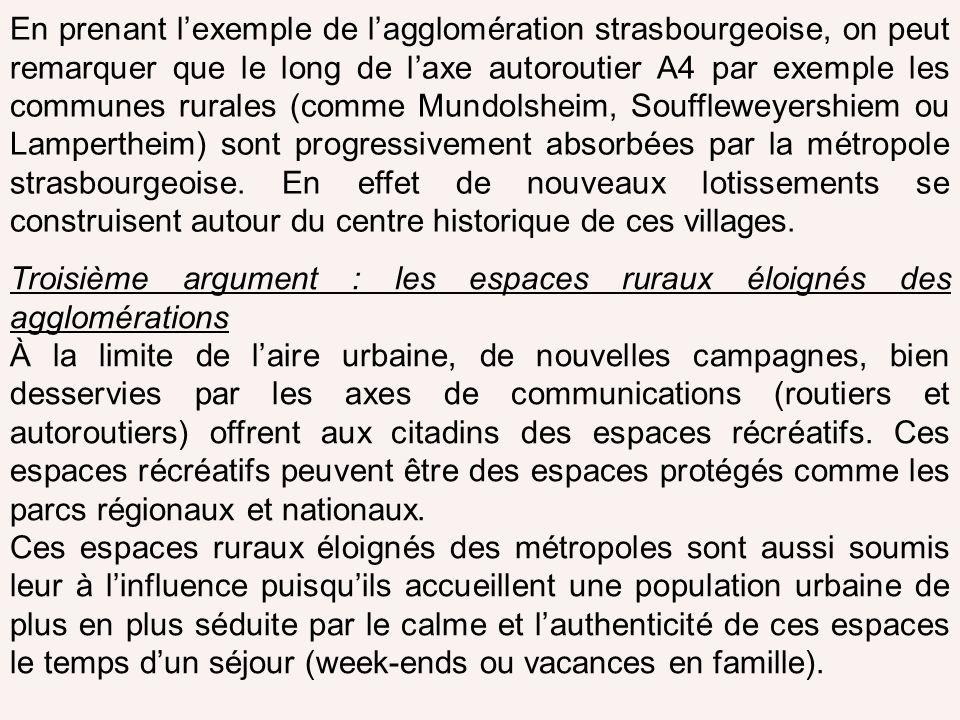 En prenant l'exemple de l'agglomération strasbourgeoise, on peut remarquer que le long de l'axe autoroutier A4 par exemple les communes rurales (comme Mundolsheim, Souffleweyershiem ou Lampertheim) sont progressivement absorbées par la métropole strasbourgeoise. En effet de nouveaux lotissements se construisent autour du centre historique de ces villages.
