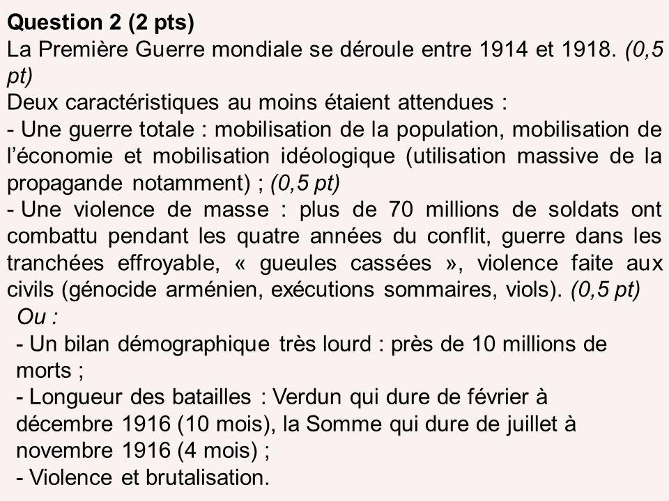 Question 2 (2 pts) La Première Guerre mondiale se déroule entre 1914 et 1918. (0,5 pt) Deux caractéristiques au moins étaient attendues :