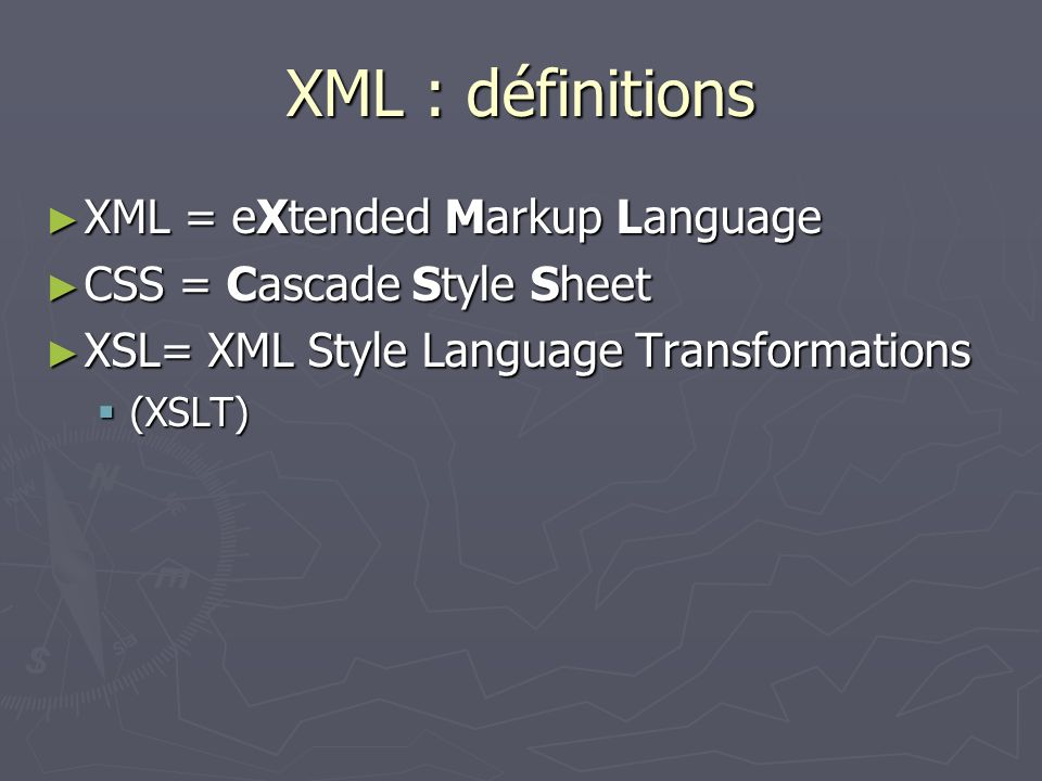 XML : définitions XML = eXtended Markup Language