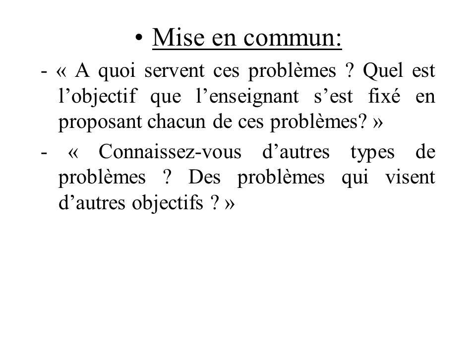 Mise en commun: - « A quoi servent ces problèmes Quel est l'objectif que l'enseignant s'est fixé en proposant chacun de ces problèmes »