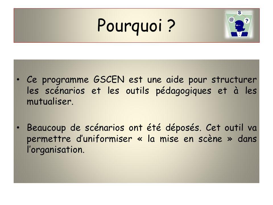 Pourquoi Ce programme GSCEN est une aide pour structurer les scénarios et les outils pédagogiques et à les mutualiser.