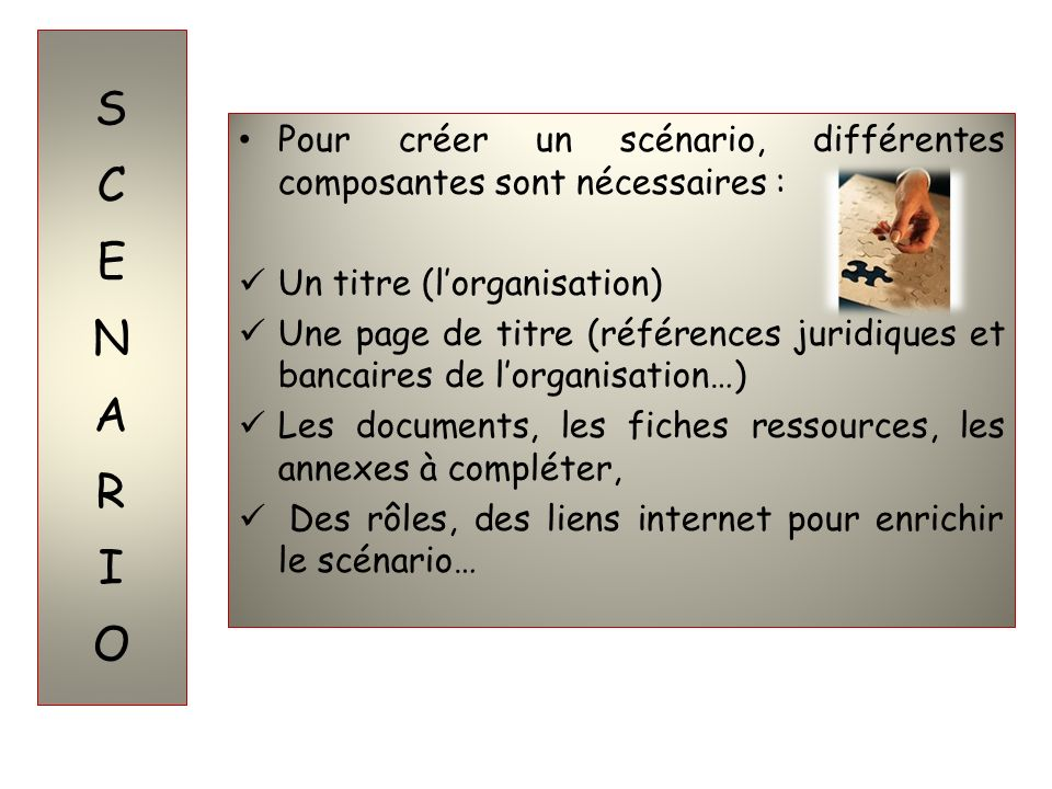 SCENARIOPour créer un scénario, différentes composantes sont nécessaires : Un titre (l'organisation)