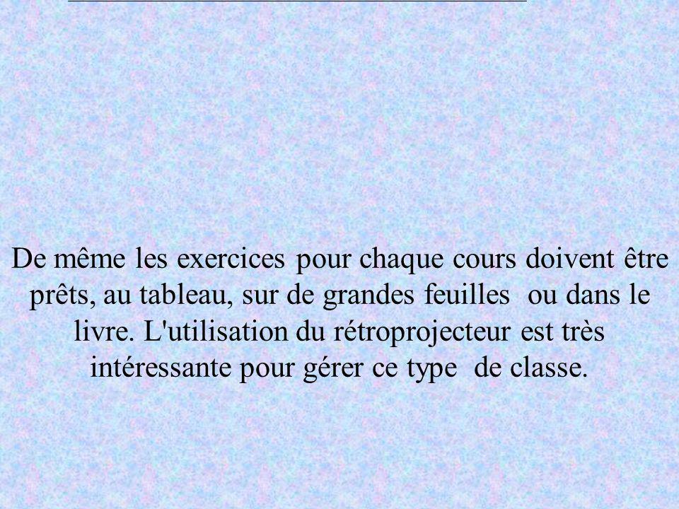 De même les exercices pour chaque cours doivent être prêts, au tableau, sur de grandes feuilles ou dans le livre.