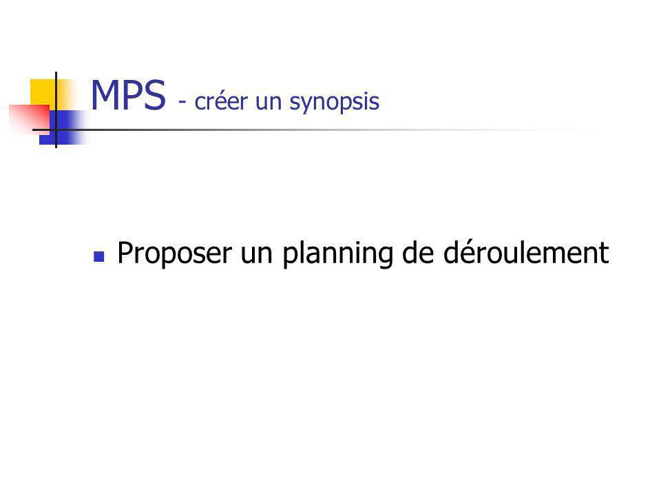 MPS - créer un synopsis Proposer un planning de déroulement