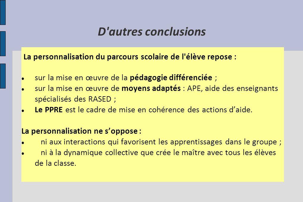 D autres conclusions La personnalisation du parcours scolaire de l élève repose : sur la mise en œuvre de la pédagogie différenciée ;