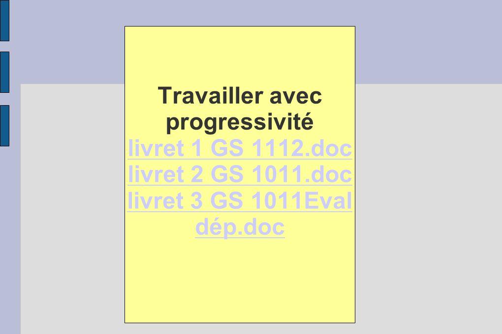 Travailler avec progressivité livret 1 GS 1112. doc livret 2 GS 1011