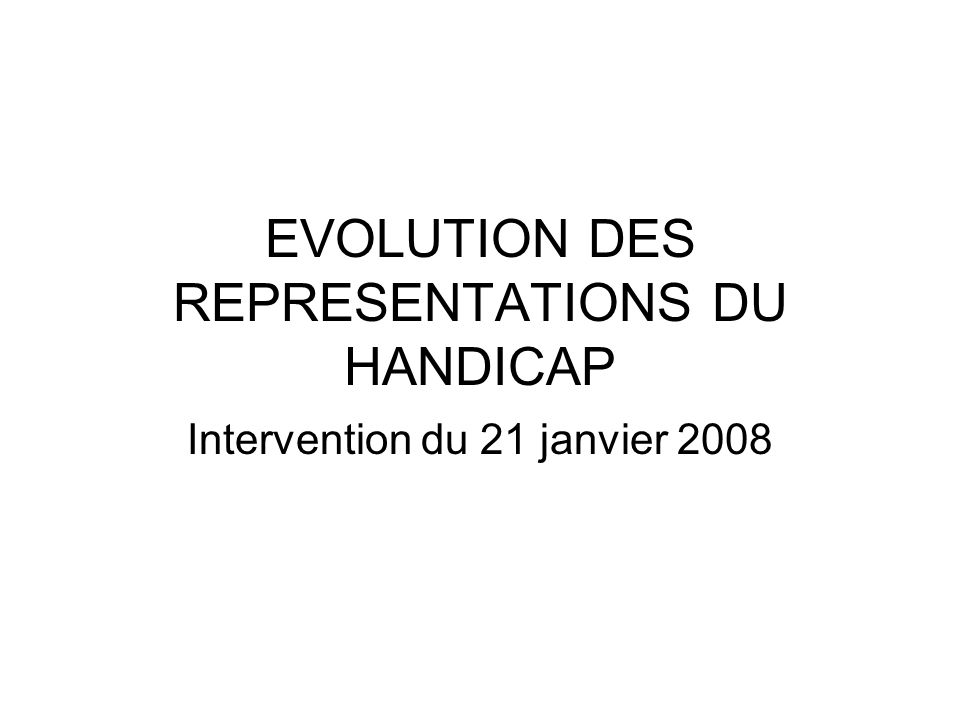 EVOLUTION DES REPRESENTATIONS DU HANDICAP