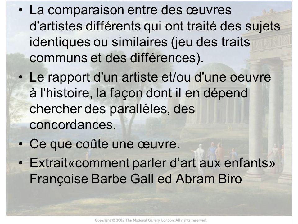 La comparaison entre des œuvres d artistes différents qui ont traité des sujets identiques ou similaires (jeu des traits communs et des différences).