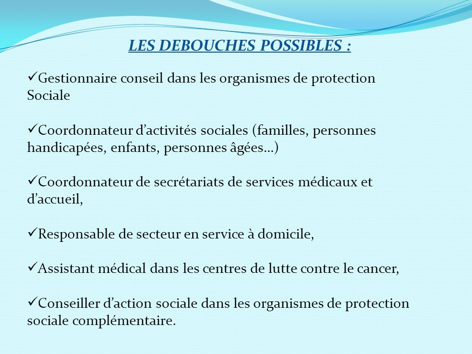 LES DEBOUCHES POSSIBLES :