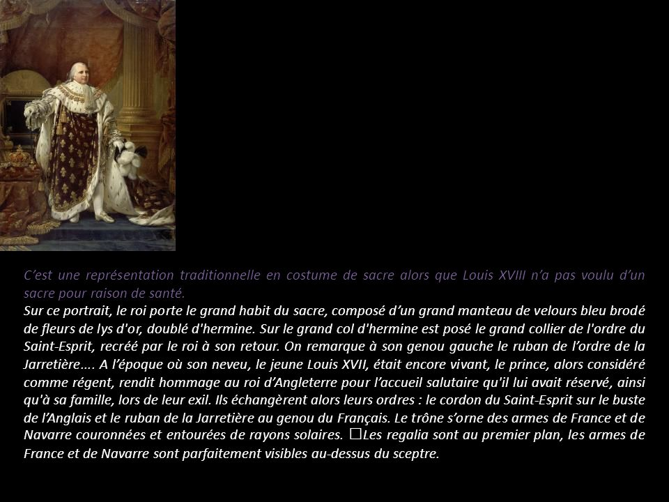 C'est une représentation traditionnelle en costume de sacre alors que Louis XVIII n'a pas voulu d'un sacre pour raison de santé.
