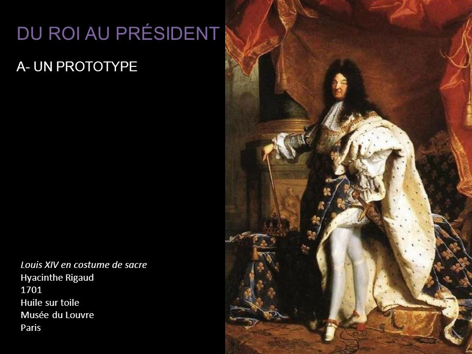 DU ROI AU PRÉSIDENT A- UN PROTOTYPE Louis XIV en costume de sacre