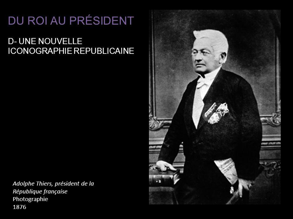 DU ROI AU PRÉSIDENT D- UNE NOUVELLE ICONOGRAPHIE REPUBLICAINE