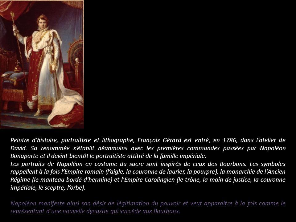 Peintre d'histoire, portraitiste et lithographe, François Gérard est entré, en 1786, dans l'atelier de David. Sa renommée s'établit néanmoins avec les premières commandes passées par Napoléon Bonaparte et il devint bientôt le portraitiste attitré de la famille impériale.