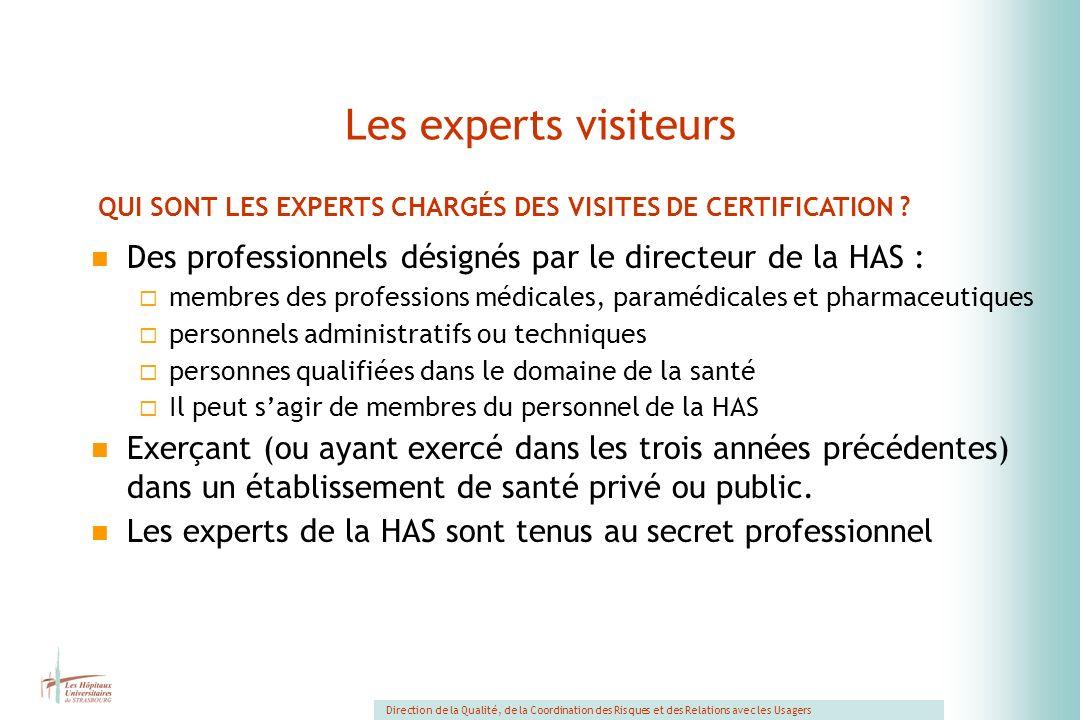 Les experts visiteurs QUI SONT LES EXPERTS CHARGÉS DES VISITES DE CERTIFICATION Des professionnels désignés par le directeur de la HAS :