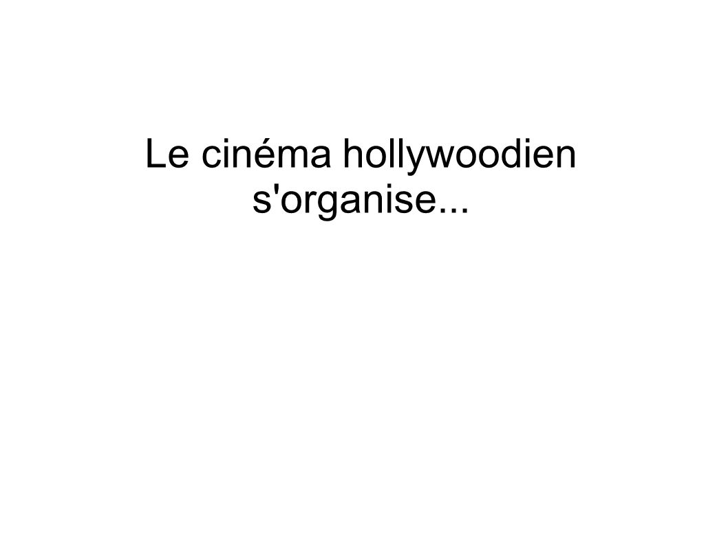 Le cinéma hollywoodien s organise...