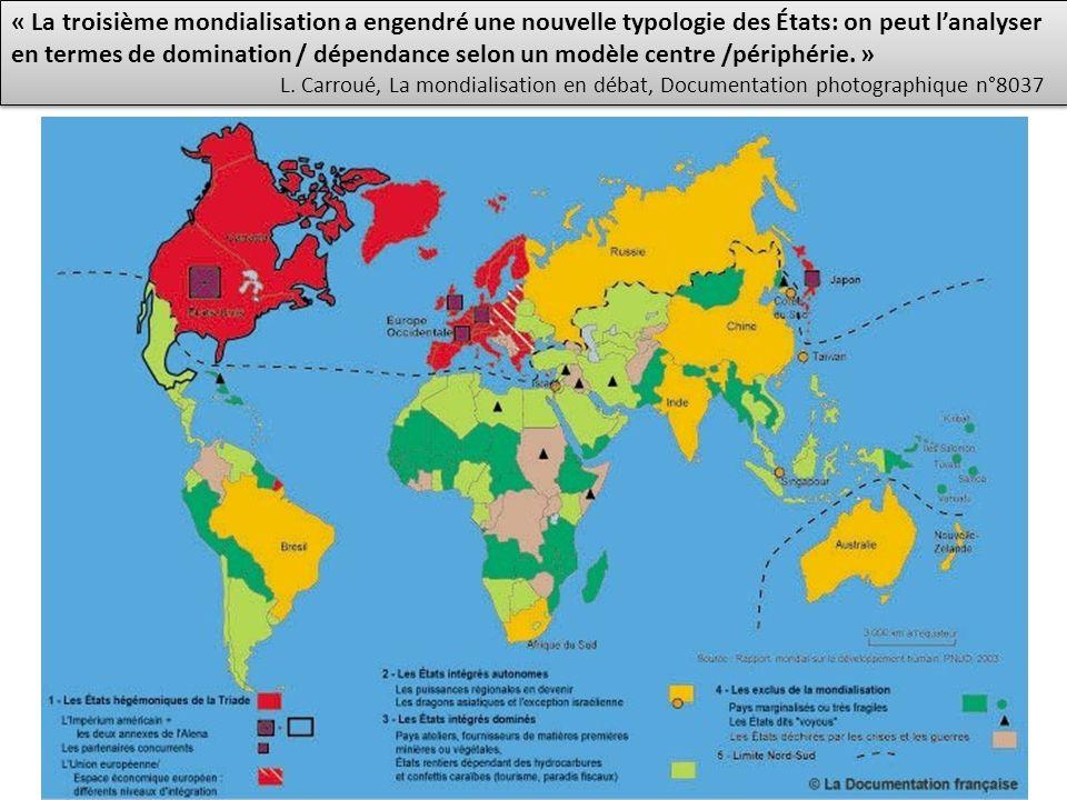« La troisième mondialisation a engendré une nouvelle typologie des États: on peut l'analyser en termes de domination / dépendance selon un modèle centre /périphérie. » L.