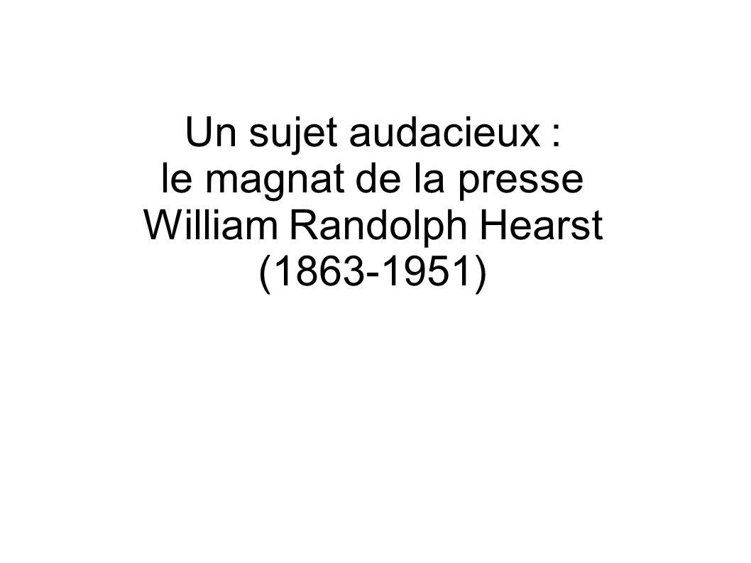 Un sujet audacieux : le magnat de la presse William Randolph Hearst (1863-1951)
