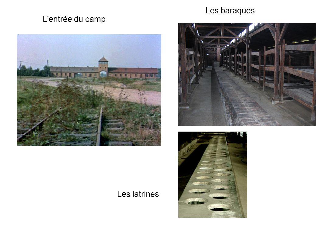 L entrée du camp Les baraques Les latrines