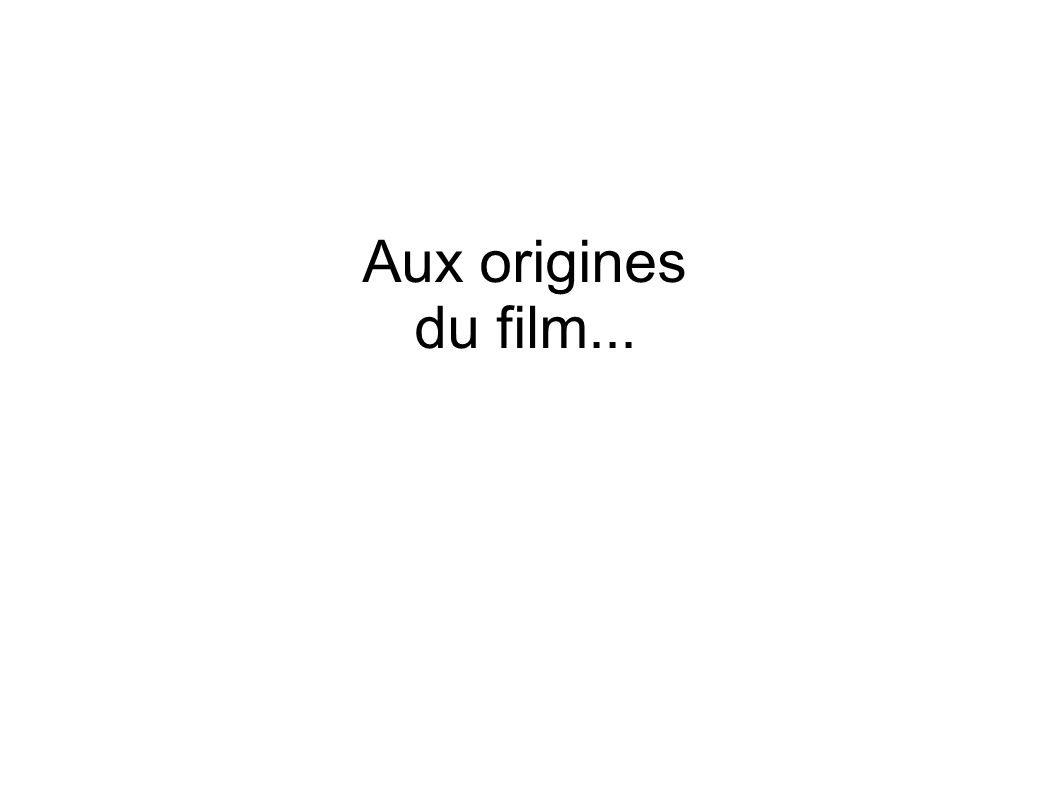 Aux origines du film...
