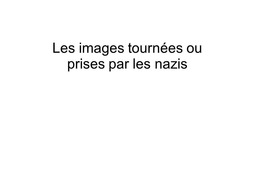 Les images tournées ou prises par les nazis