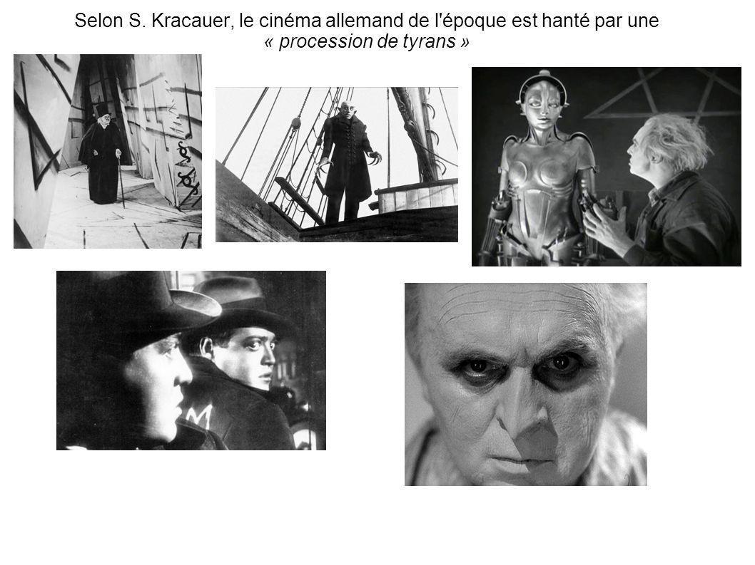 Selon S. Kracauer, le cinéma allemand de l époque est hanté par une « procession de tyrans »