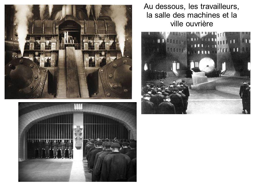 Au dessous, les travailleurs, la salle des machines et la ville ouvrière