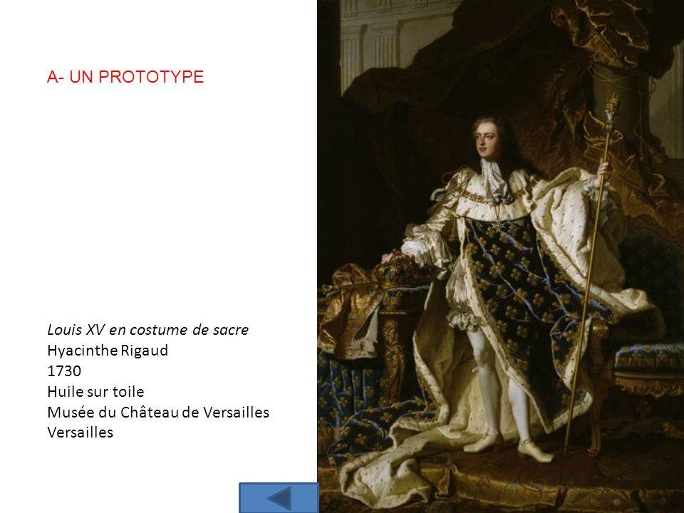 A- UN PROTOTYPE Louis XV en costume de sacre. Hyacinthe Rigaud. 1730. Huile sur toile. Musée du Château de Versailles.