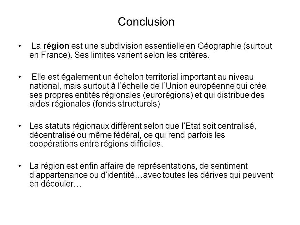 Conclusion La région est une subdivision essentielle en Géographie (surtout en France). Ses limites varient selon les critères.