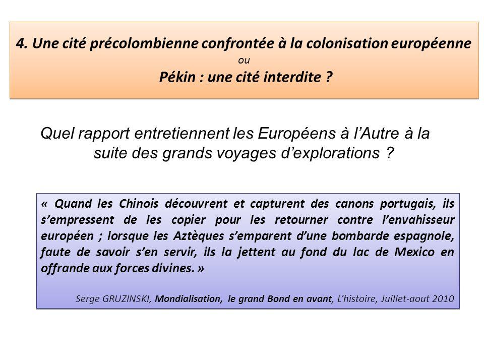4. Une cité précolombienne confrontée à la colonisation européenne ou Pékin : une cité interdite