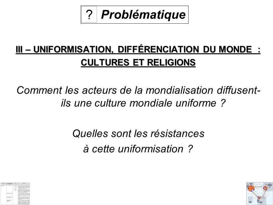 III – UNIFORMISATION, DIFFÉRENCIATION DU MONDE :