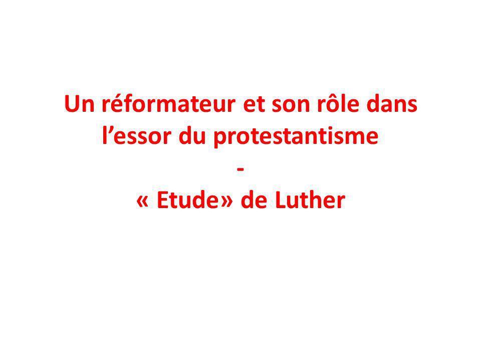 Un réformateur et son rôle dans l'essor du protestantisme - « Etude» de Luther