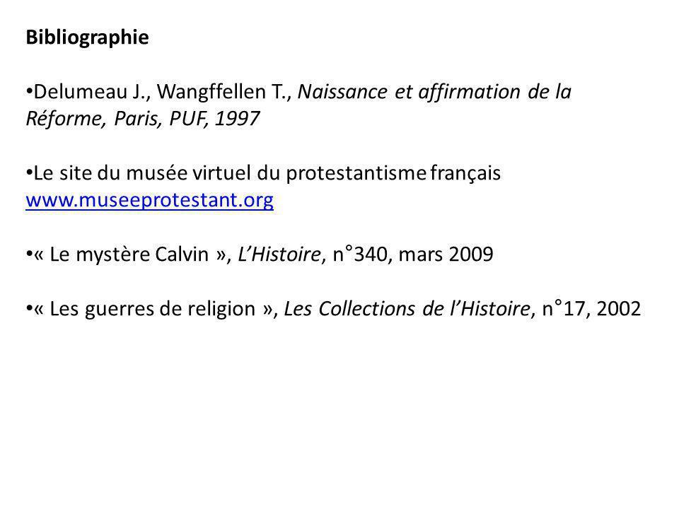 Bibliographie Delumeau J., Wangffellen T., Naissance et affirmation de la Réforme, Paris, PUF, 1997.