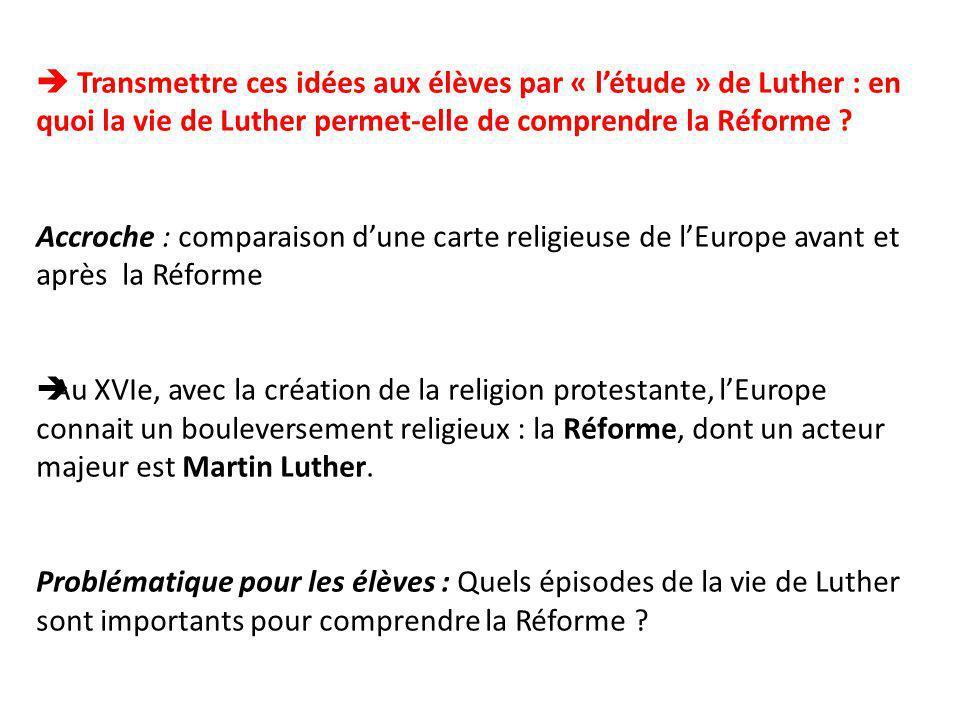  Transmettre ces idées aux élèves par « l'étude » de Luther : en quoi la vie de Luther permet-elle de comprendre la Réforme