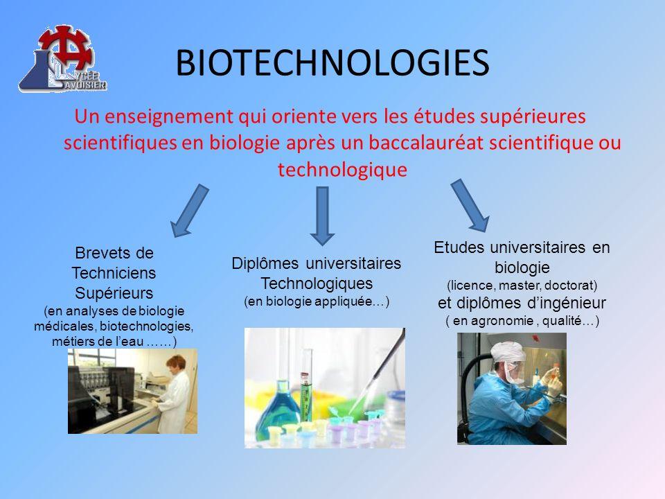 BIOTECHNOLOGIES Un enseignement qui oriente vers les études supérieures scientifiques en biologie après un baccalauréat scientifique ou technologique.