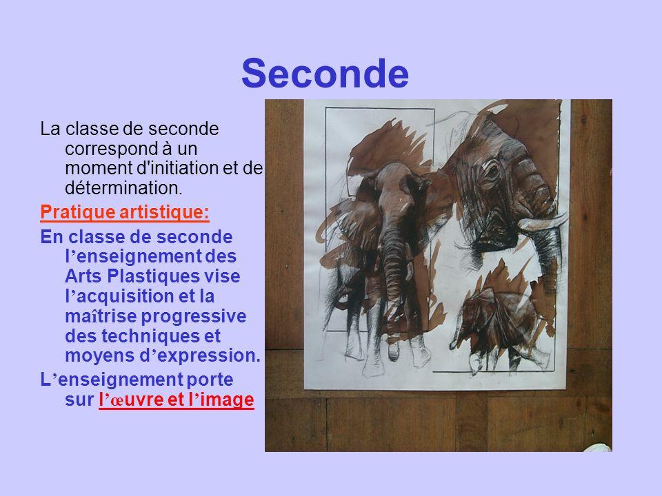 Seconde La classe de seconde correspond à un moment d initiation et de détermination. Pratique artistique: