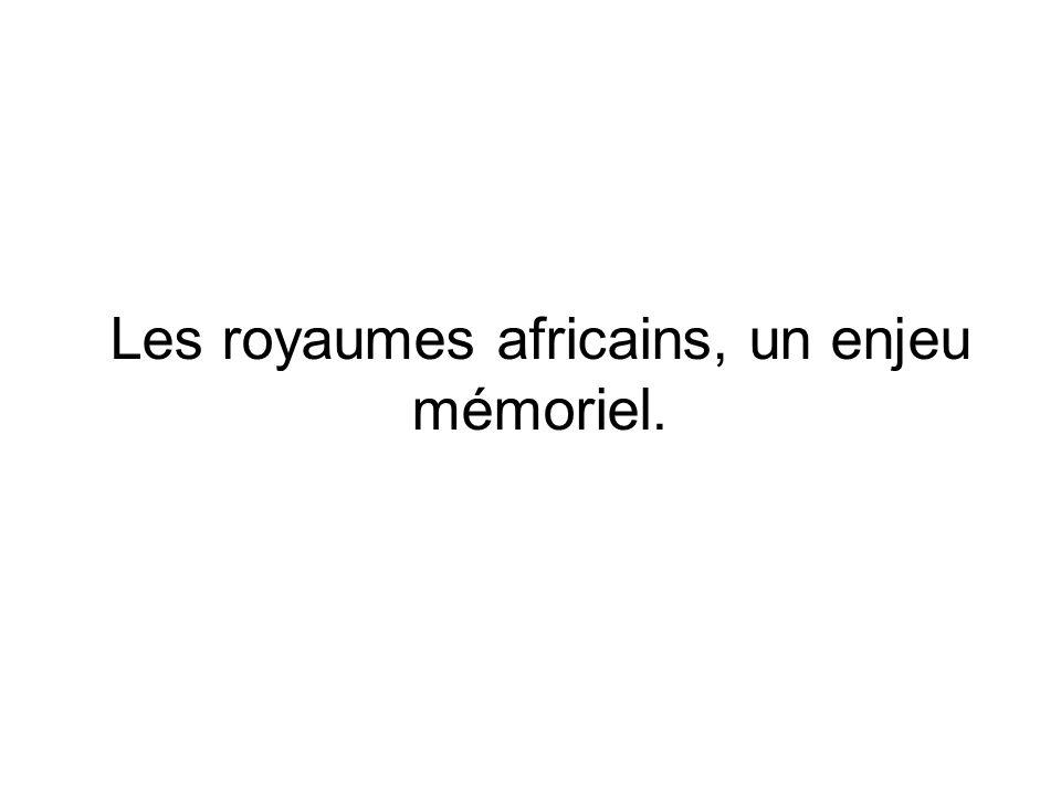 Les royaumes africains, un enjeu mémoriel.