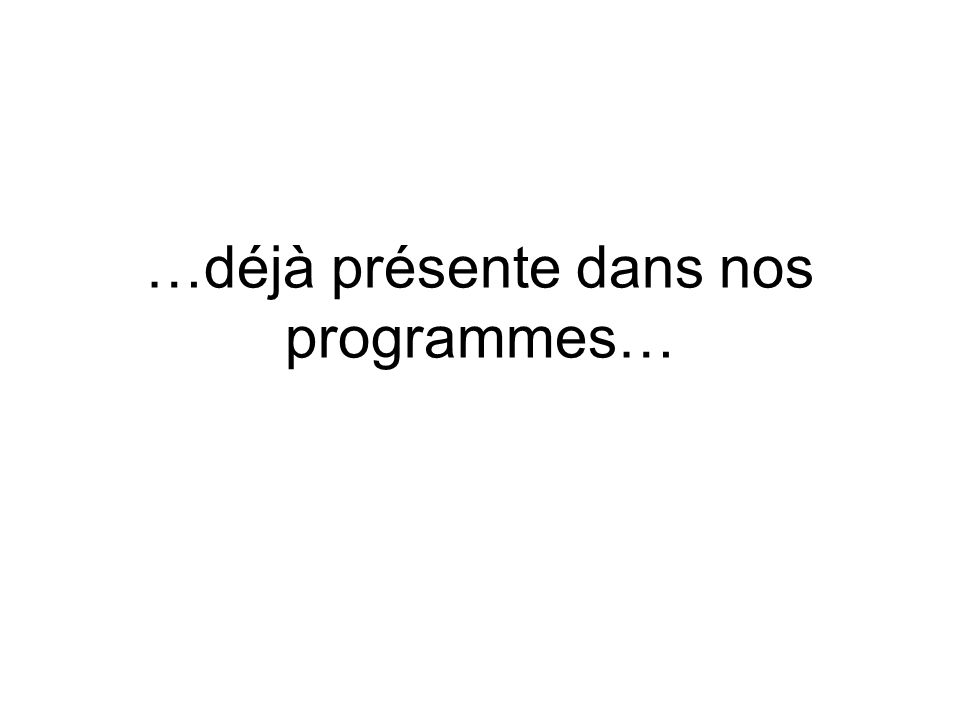 …déjà présente dans nos programmes…